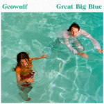 "Geowulf ""Great Big Blue"" (37 Adventures/[PIAS] Coop/Rough Trade)"