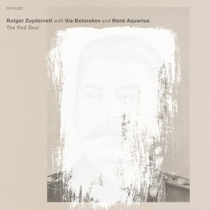 "Rutger Zuydervelt with Ilia Belorukov & René Aquarius: ""The Red Soul"" (Sofamusic)"