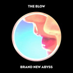 "The Blow: ""Brand New Abyss"" (Womanproducer)"