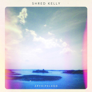 "Shred Kelly: ""Archipelago"" (DevilDuck Records/Indigo)"