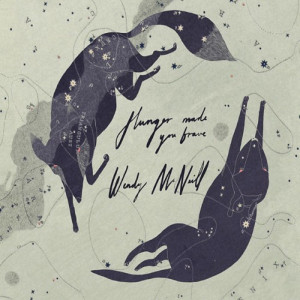 "Wendy McNeill: ""Hunger Made You Brave"" (Startracks/Indigo)"